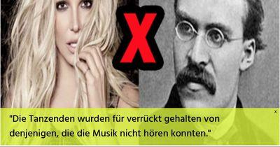 Wer hat es gesagt, Britney Spears oder Nietzsche?